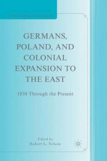 Germans, Poland, and Colonial Expansion to the East (Innbundet)