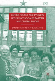 Gender Politics and Everyday Life in State Socialist Eastern and Central Europe (Innbundet)