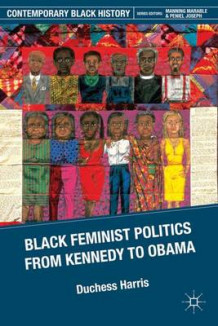 Black Feminist Politics from Kennedy to Clinton av Duchess Harris (Innbundet)