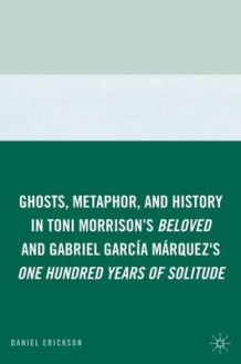 Ghosts, Metaphor, and History in Toni Morrison's Beloved and Gabriel Garcia Marquez's One Hundred Years of Solitude av Daniel Erickson (Innbundet)