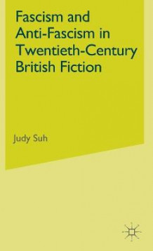 Fascism and Anti-Fascism in Twentieth-Century British Fiction av Judy Suh (Innbundet)
