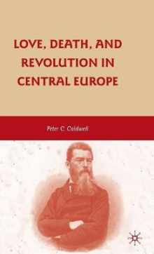Love, Death, and Revolution in Central Europe av Peter C. Caldwell (Innbundet)