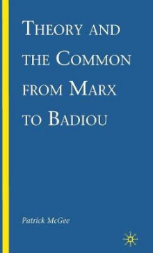 Theory and the Common from Marx to Badiou av Patrick McGee (Innbundet)