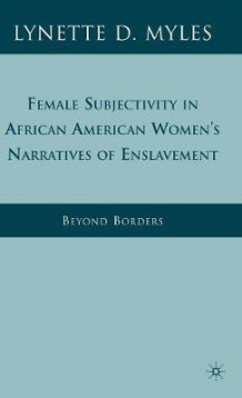 Female Subjectivity in African American Women's Narratives of Enslavement av Lynette D. Myles (Innbundet)
