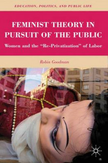 Feminist Theory in Pursuit of the Public av Robin Truth Goodman (Heftet)