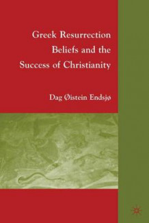 Greek Resurrection Beliefs and the Success of Christianity av Dag Oistein Endsjo (Innbundet)