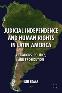 Judicial Independence and Human Rights in Latin America av Elin Skaar (Innbundet)