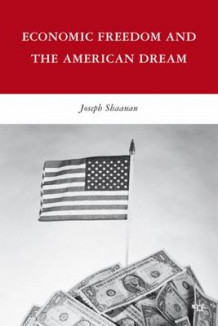Economic Freedom and the American Dream av Joseph Shaanan (Innbundet)
