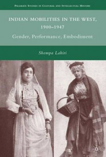 Indian Mobilities in the West, 1900-1947 av Shompa Lahiri (Innbundet)