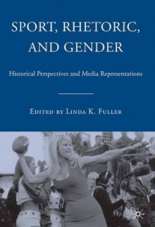 Sport, Rhetoric, and Gender av L. Fuller (Heftet)