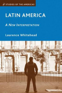 Latin America: A New Interpretation av Laurence Whitehead (Heftet)