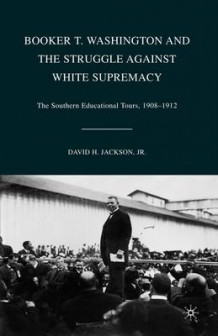 Booker T. Washington and the Struggle against White Supremacy av D. Jackson (Heftet)
