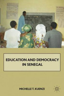 Education and Democracy in Senegal av Michelle Kuenzi (Innbundet)