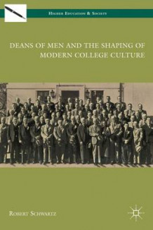 Deans of Men and the Shaping of Modern College Culture av R. Schwartz (Innbundet)