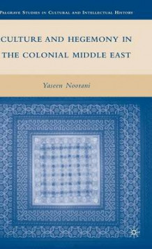 Culture and Hegemony in the Colonial Middle East av Yaseen Noorani (Innbundet)
