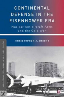 Continental Defense in the Eisenhower Era av Christopher J. Bright (Innbundet)