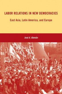 Labor Relations in New Democracies av Jose A. Aleman (Innbundet)