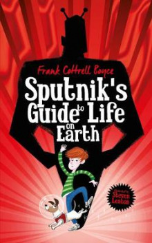 Sputnik's Guide to Life on Earth av Frank Cottrell Boyce (Innbundet)