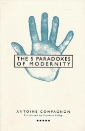 Five Paradoxes of Modernity av Antoine Compagnon (Heftet)