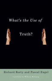 What's the Use of Truth? av Pascal Engel og Richard Rorty (Innbundet)