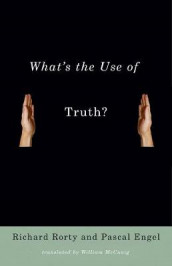 What's the Use of Truth? av Pascal Engel og Richard Rorty (Heftet)