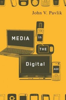 Media in the Digital Age av John V. Pavlik (Heftet)