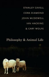 Philosophy and Animal Life av Stanley Cavell, Cora Diamond, Ian Hacking, John McDowell og Cary Wolfe (Innbundet)