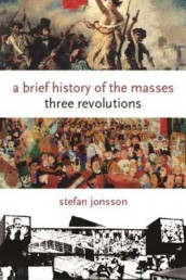 A Brief History of the Masses av Stefan Jonsson (Innbundet)