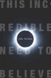 This Incredible Need to Believe av Julia Kristeva (Innbundet)