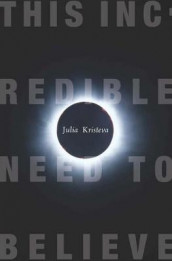 This Incredible Need to Believe av Julia Kristeva (Heftet)