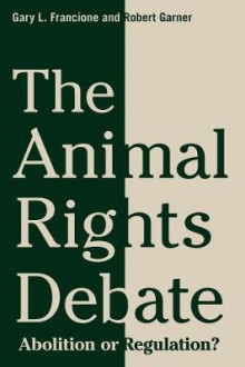 The Animal Rights Debate av Gary L. Francione og Robert Garner (Heftet)