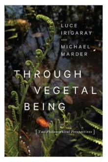 Through Vegetal Being av Luce Irigaray og Michael Marder (Innbundet)