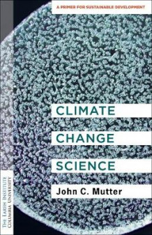 Climate Change Science av Dr. John C. Mutter (Heftet)