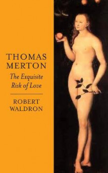 Thomas Merton: The Exquisite Risk of Love av Robert Waldron og Thomas Merton (Heftet)