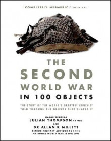 Second World War in 100 Objects av Julian Thompson og Allan R. Millett (Heftet)
