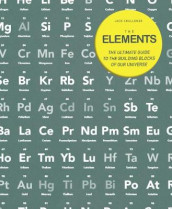 Elements: The Ultimate Guide to the building blocks of our U av Jack Challoner (Heftet)