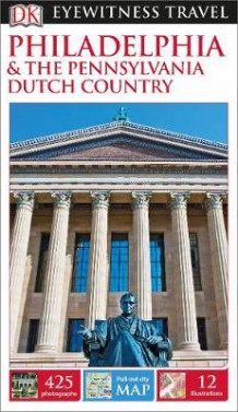 DK Eyewitness Travel Guide: Philadelphia & the Pennsylvania Dutch Country av DK Publishing (Heftet)