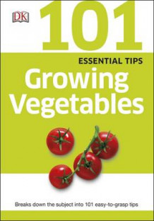 101 Essential Tips Growing Vegetables av DK (Heftet)
