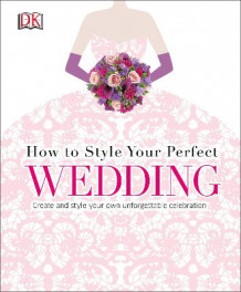 How to Style Your Perfect Wedding av DK (Innbundet)