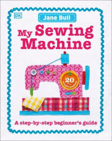 My Sewing Machine Book av Jane Bull (Innbundet)