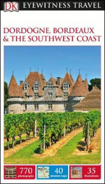 DK Eyewitness Travel Guide: Dordogne, Bordeaux & the Southwest Coast av DK (Heftet)