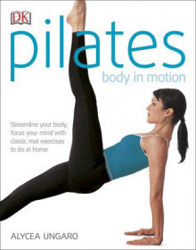Pilates Body in Motion av Alycea Ungaro (Heftet)