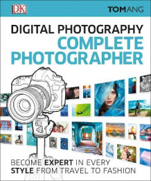 Digital Photography Complete Photographer av Tom Ang (Innbundet)