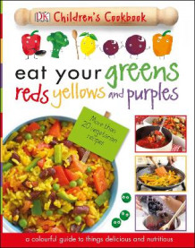 Eat Your Greens, Reds, Yellows and Purples av DK (Innbundet)