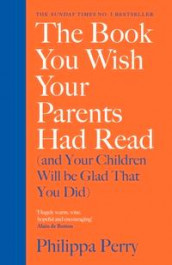The book you wish your parents had read (and your children will be glad that you did) av Philippa Perry (Innbundet)