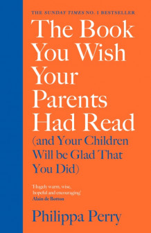 The Book You Wish Your Parents Had Read (and Your Children Will Be Glad That You Did) av Philippa Perry (Heftet)