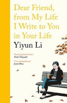 Dear Friend, From My Life I Write to You in Your Life av Yiyun Li (Innbundet)
