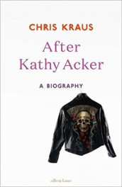 After Kathy Acker av Chris Kraus (Innbundet)