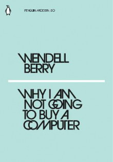 Why I Am Not Going to Buy a Computer av Wendell Berry (Heftet)