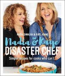 Nadia and Kaye Disaster Chef av Nadia Sawalha og Kaye Adams (Innbundet)
